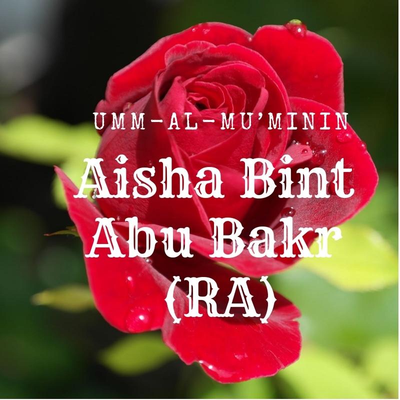 Aisha Bint Abu Bakr (RA)